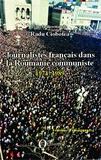 Radu Ciobotea - Journalistes français dans la Roumanie communiste (1974-1989).