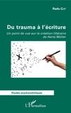 Radu Clit - Du trauma à l'écriture - Un point de vue sur la création littéraire de Herta Müller.