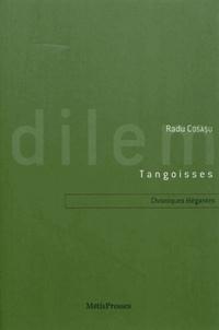 Radu Cosasu - Tangoisses - Chroniques élégantes et désenchantées.