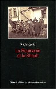 Radu Ioanid - La Roumanie et la Shoah - Destruction et survie des Juifs et des Tsiganes sous le régime Antonescu, 1940-1944.