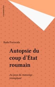 Radu Portocala - Autopsie du coup d'État roumain - Au pays du mensonge triomphant.