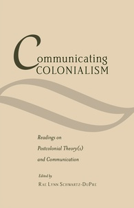 Rae lynn Schwartz-dupré - Communicating Colonialism - Readings on Postcolonial Theory(s) and Communication.