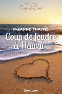 RaeAnne Thayne - Coup de foudre à Hawaï.