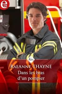 RaeAnne Thayne - Dans les bras d'un pompier.