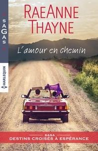 RaeAnne Thayne - L'amour en chemin - Saga Destins croisés à Espérance.