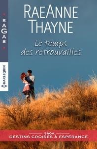 RaeAnne Thayne - Le temps des retrouvailles.