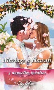RaeAnne Thayne et Marie Ferrarella - Mariage à Hawaïï - Coup de foudre à Hawaii - Nouveau départ à Hawaii - Romance à Hawaii.