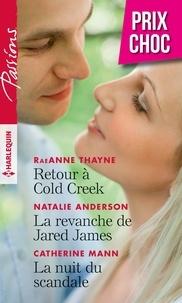 RaeAnne Thayne et Natalie Anderson - Retour à Cold Creek - La revanche de Jared James - La nuit du scandale.