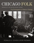 Raeburn Flerlage et Raeburn Flerlage, Ronald D. Co Riesman - Chicago Folk - Images of the Sixties Music Scene.