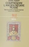 Raeff - Comprendre l'Ancien régime russe - État et société en Russie impériale, essai d'interprétation.