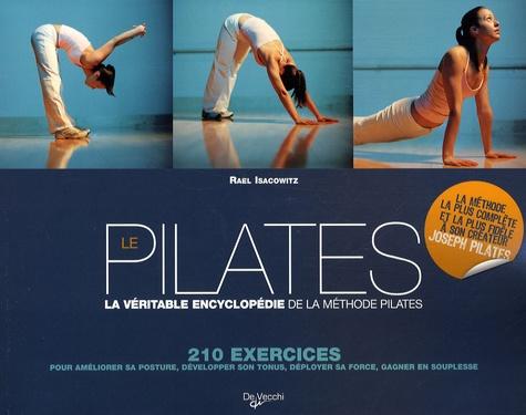 Rael Isacowitz - Le Pilates - La véritable encyclopédie de la méthode Pilates.