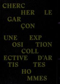 Raewyn Connell et Fabienne Dumont - Chercher le garçon - Une exposition collective d'artistes hommes.