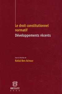 Rafâa Ben Achour - Le droit constitutionnel normatif - Développements récents.