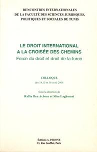 Rafâa Ben Achour et Slim Laghmani - Le droit international à la croisée des chemins - Force du droit et droit de la force.