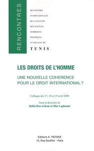 Rafâa Ben Achour et Slim Laghmani - Les droits de l'homme : une nouvelle cohérence pour le droit international ?.