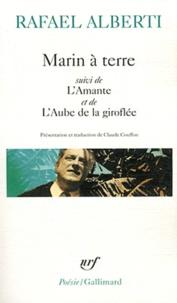 Rafael Alberti - Marin à terre - Suivi de L'Amante et de L'Aube de la giroflée.