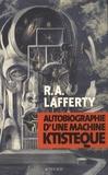 Rafael Aloysius Lafferty - Autobiographie d'une machine ktistèque.