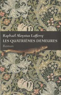 Rafael Aloysius Lafferty - Les quatrièmes demeures.