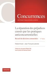 Rafael Amaro et Jean-françois Laborde - La réparation des préjudices causés par les pratiques anticoncurrentielles - 2ème édition - Recueil de décisions commentées.
