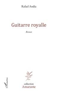 Rafael Andia - Guitarre royalle.
