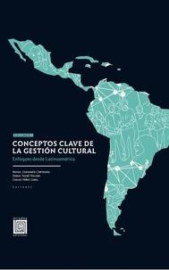 Rafael Chavarría Contreras et Daniel Fauré Polloni - Conceptos clave de la gestión cultural. Volumen I - Enfoques desde Latinoamérica.