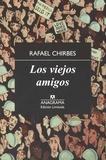 Rafael Chirbes - Los viejos amigos.