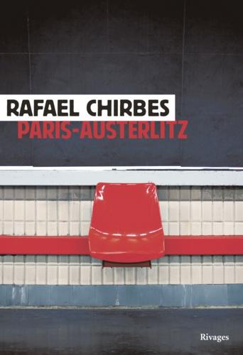Rafael Chirbes - Paris-Austerlitz.