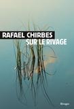 Rafael Chirbes - Sur le rivage.