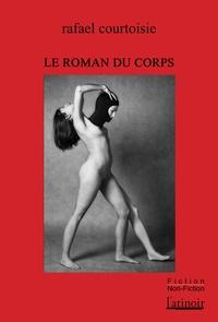 Téléchargez des ebooks gratuits pour ipad 3 Le roman du corps par Rafael Courtoisie CHM FB2 DJVU