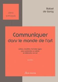 Rafael de Garay - Communiquer dans le monde de l'art - Lettres, modèles, formules types pour présenter un artiste et défendre son art.