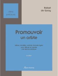 Rafael de Garay - Promouvoir un artiste - Lettres, modèles, contrats, formules types pour diffuser et vendre une oeuvre artistique.