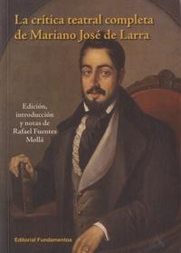 Rafael Fuentes Molla - La crítica teatral completa de Mariano José de Larra.