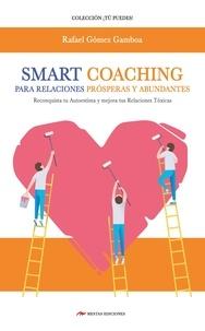 Rafael Gómez Gamboa et  Luis Soravilla - Smart Coaching para Relaciones Prósperas y Abundantes - Entrenamiento Inteligente para reconquistar TU AUTOESTIMA y mejorar tus Relaciones Tóxicas….