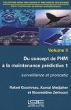 Rafael Gouriveau et Kamal Medjaher - Fiabilité des systèmes multiphysiques - Volume 3, Du concept de PHM à la maintenance prédictive Tome 1, Surveillance et pronostic.