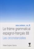 Rafael Guijarro Garcia - Le thème grammatical espagnol-français - Volume 3, Les subordonnées circonstancielles.