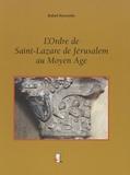 Rafaël Hyacinthe - L'ordre de Saint-Lazare de Jérusalem au Moyen Age.