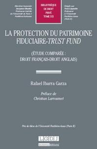 Rafael Ibarra Garza - La protection du patrimoine fiduciaire, trust fund - Etude comparée : droit français-droit anglais.