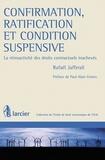 Rafaël Jafferali - Confirmation, ratification et condition suspensive - La rétroactivité des droits contractuels inachevés.