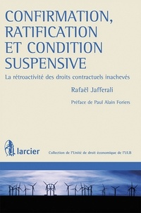 Rafaël Jafferali - Confirmation, ratification et condition suspensive - La rétroactivité des droits contractuels inachevés.