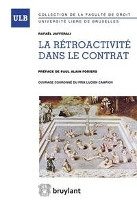 Rafaël Jafferali - La rétroactivité dans le contrat - Etude d'une notion fonctionnelle à la lumière du principe constitutionnel d'égalité.