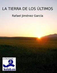 Rafael Jiménez García - La tierra de los últimos.