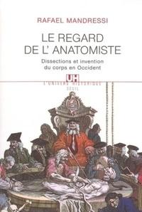 Rafael Mandressi - Le regard de l'anatomie - Dissections et invention du corps en Occident.