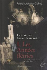 Rafael Menjivar Ochoa - De certaines façons de mourir... Tome 1 : Les années flétries.