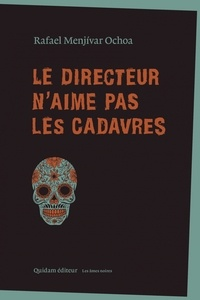 Rafael Menjivar Ochoa - Le directeur n'aime pas les cadavres.