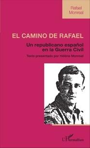 Rafael Monreal - El camino de Rafael - Un republicano espanol en la guerra civil.