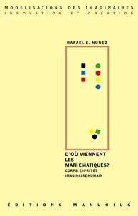 Rafael Nuñez - D'ou viennent les mathématiques ? - Corps, esprit et imaginaire humain.