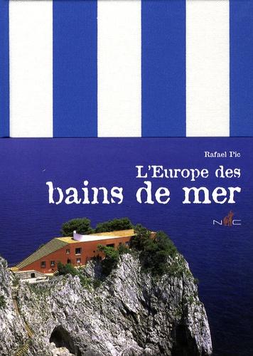 Rafael Pic - L'Europe des bains de mer.