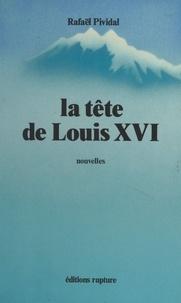 Rafaël Pividal - La Tête de Louis XVI - Nouvelles.