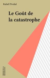 Rafaël Pividal - Le goût de la catastrophe.