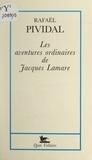 Rafaël Pividal - Les aventures ordinaires de Jacques Lamare.